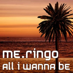 ME.RINGO - ALL I WANNA BE